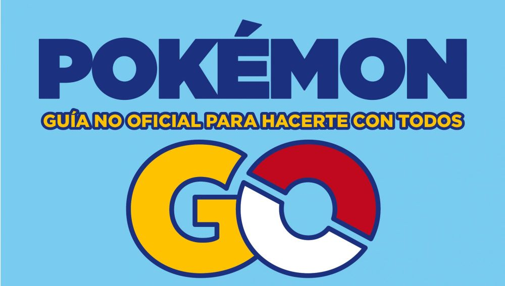 Pokémon Go: Guia no oficial para hacerte con todos