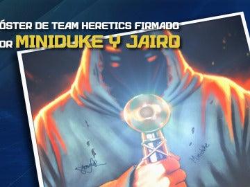 Gana un póster de Team Heretics firmado por Miniduke y Jairo